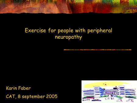 Exercise for people with peripheral neuropathy Karin Faber CAT, 8 september 2005.