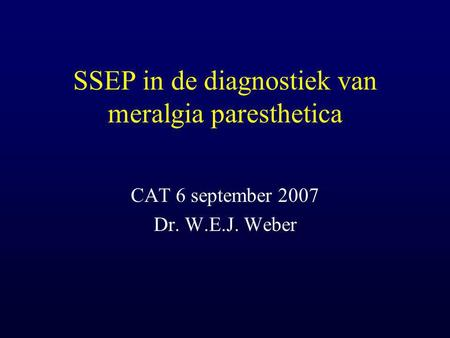 SSEP in de diagnostiek van meralgia paresthetica CAT 6 september 2007 Dr. W.E.J. Weber.