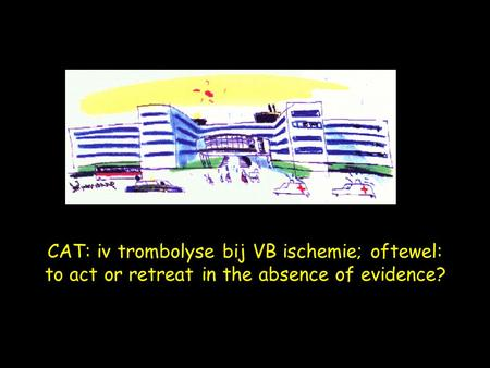 CAT: iv trombolyse bij VB ischemie; oftewel: to act or retreat in the absence of evidence?