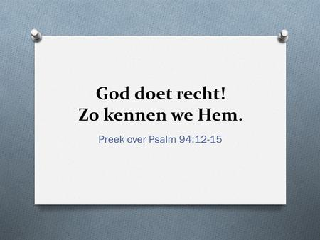 God doet recht! Zo kennen we Hem. Preek over Psalm 94:12-15.
