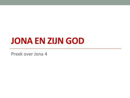 Jona en zijn God Preek over Jona 4.