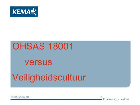 Experience you can trust. NVVK 24 september 20091 OHSAS 18001 versus Veiligheidscultuur.