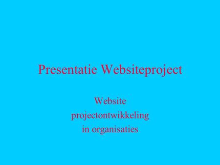 Presentatie Websiteproject Website projectontwikkeling in organisaties.