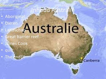 Inhoud Australië Aboriginal Dieren Landschap Great barrier reef James Cook quiz The end!!!