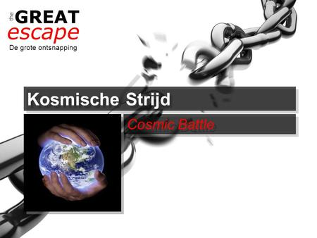 The GREAT escape De grote ontsnapping Kosmische Strijd Cosmic Battle.