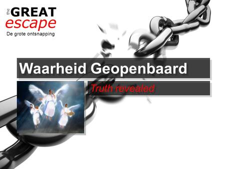The GREAT escape De grote ontsnapping Waarheid Geopenbaard Truth revealed.
