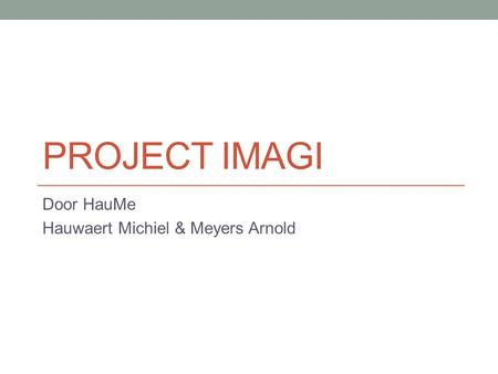 PROJECT IMAGI Door HauMe Hauwaert Michiel & Meyers Arnold.