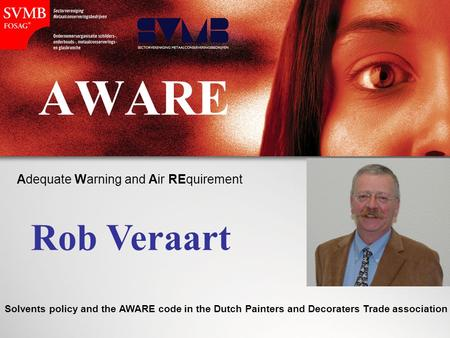 AWARE Rob Veraart Adequate Warning and Air REquirement Solvents policy and the AWARE code in the Dutch Painters and Decoraters Trade association.