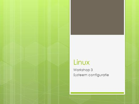 Linux Workshop 3 Systeem configuratie. Na de installatie  Netwerkinstellingen controleren (ook proxy!)  Systeem software updaten  Hardware drivers.