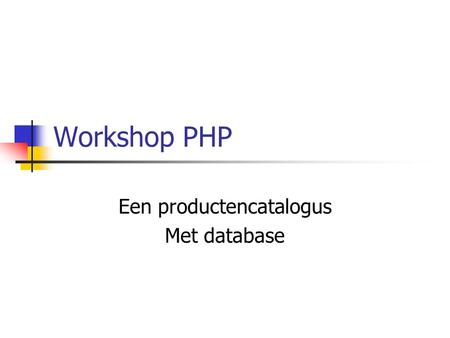 Workshop PHP Een productencatalogus Met database.