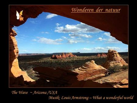 Wonderen der natuur The Wave ~ Arizona /USA Musik: Louis Armstrong – What a wonderful world.