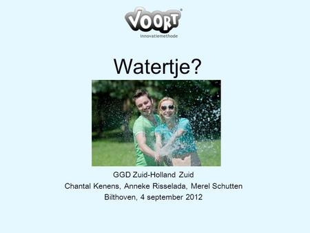 Watertje? GGD Zuid-Holland Zuid Chantal Kenens, Anneke Risselada, Merel Schutten Bilthoven, 4 september 2012.