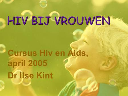 Cursus Hiv en Aids, april 2005 Dr Ilse Kint
