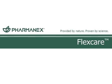 Flexcare ™ Provided by nature. Proven by science..