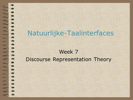 Natuurlijke-Taalinterfaces Week 7 Discourse Representation Theory.