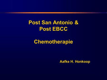 Post San Antonio & Post EBCC Chemotherapie Aafke H. Honkoop.