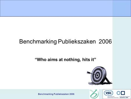 "Benchmarking Publiekszaken 2006 ""Who aims at nothing, hits it"""
