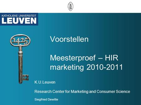 Voorstellen Meesterproef – HIR marketing 2010-2011 K.U.Leuven Research Center for Marketing and Consumer Science Siegfried Dewitte.