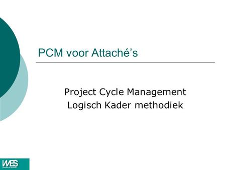 PCM voor Attaché's Project Cycle Management Logisch Kader methodiek.