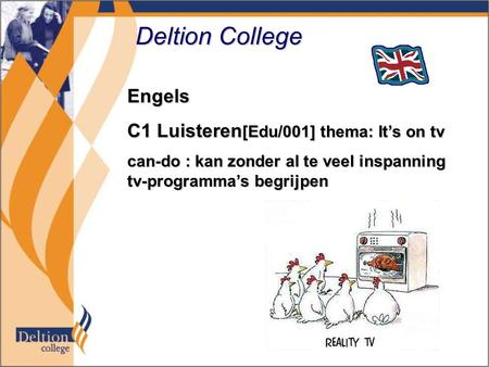 Deltion College Engels C1 Luisteren [Edu/001] thema: It's on tv can-do : kan zonder al te veel inspanning tv-programma's begrijpen.