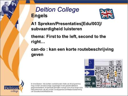 Deltion College Engels A1 Spreken/Presentaties[Edu/003]/ subvaardigheid luisteren thema: First to the left, second to the right… can-do : kan een korte.