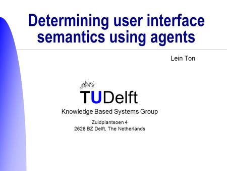 TUDelft Knowledge Based Systems Group Zuidplantsoen 4 2628 BZ Delft, The Netherlands Determining user interface semantics using agents Lein Ton.