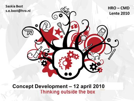 Saskia Best HRO – CMD Lente 2010 Concept Development – 12 april 2010.