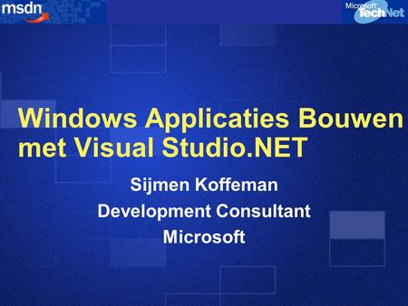 Windows Applicaties Bouwen met Visual Studio.NET Sijmen Koffeman Development Consultant Microsoft.