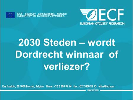 2030 Steden – wordt Dordrecht winnaar of verliezer? ECF gratefully acknowledges financial support from the European Commission.