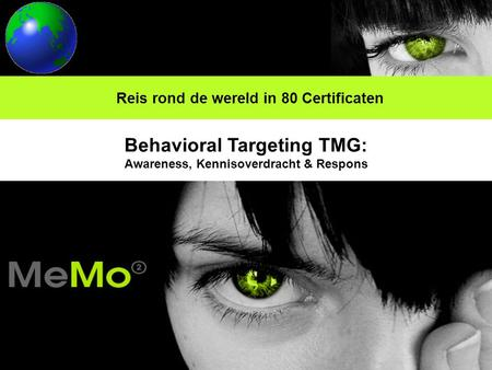 Reis rond de wereld in 80 Certificaten Behavioral Targeting TMG: Awareness, Kennisoverdracht & Respons.