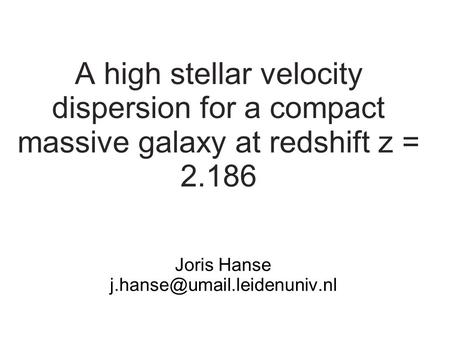 A high stellar velocity dispersion for a compact massive galaxy at redshift z = 2.186 Joris Hanse