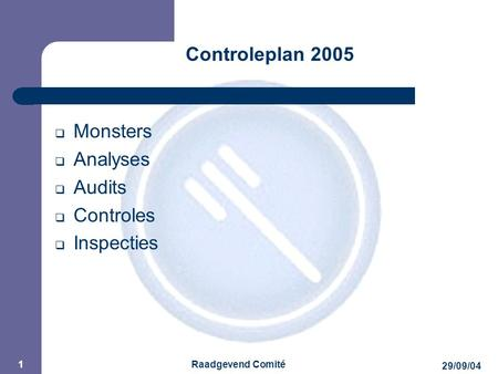 JPM 29/09/04 Raadgevend Comité 1 Controleplan 2005  Monsters  Analyses  Audits  Controles  Inspecties.