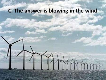 C. The answer is blowing in the wind