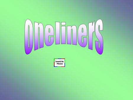 Oneliners.
