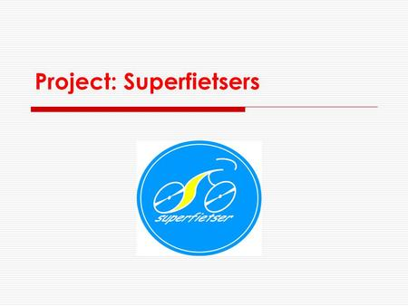Project: Superfietsers. Superfietsers?  Kinderen verdienden gedurende de hele basisschool verkeersdiploma's.  Superfietser is het laatste en moeilijkste.