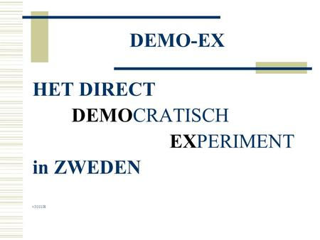 DEMO-EX HET DIRECT DEMOCRATISCH EXPERIMENT in ZWEDEN v301108.
