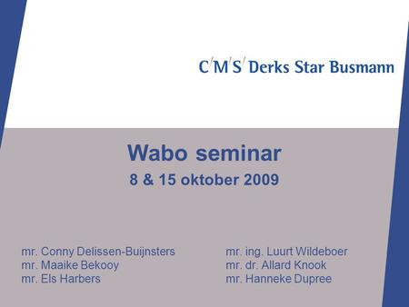 Wabo seminar 8 & 15 oktober 2009 mr. Conny Delissen-Buijnsters		mr. ing. Luurt Wildeboer mr. Maaike Bekooy			mr. dr. Allard Knook mr. Els Harbers 			mr.