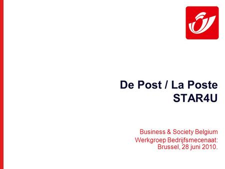 De Post / La Poste STAR4U Business & Society Belgium Werkgroep Bedrijfsmecenaat: Brussel, 28 juni 2010.