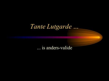 Tante Lutgarde … ... is anders-valide.