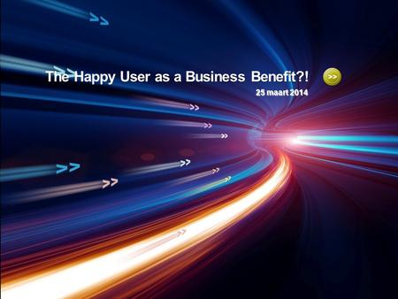 The Happy User as a Business Benefit?! 25 maart 2014.
