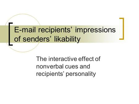 E-mail recipients' impressions of senders' likability The interactive effect of nonverbal cues and recipients' personality.