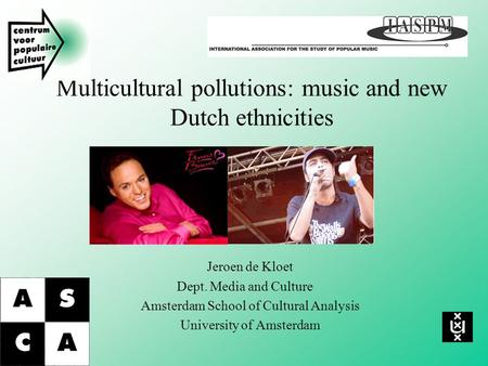 Multicultural pollutions: music and new Dutch ethnicities Jeroen de Kloet Dept. Media and Culture Amsterdam School of Cultural Analysis University of Amsterdam.