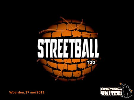 Woerden, 27 mei 2013. BASKETBALL UNITES STREETBALL StreetwiseCity StreetballStreetball Masters College Streetball.