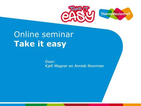 Online seminar Take it easy Door: Kjell Wagner en Anniek Noorman.