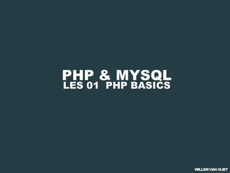 PHP & MYSQL LES 01 PHP BASICS. PHP & MYSQL 01 PHP BASICS 02 PHP & FORMULIEREN 03 PHP & DATABASES 04 CMS: BEST PRACTICE.