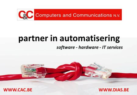 Partner in automatisering software - hardware - IT services WWW.CAC.BEWWW.DIAS.BE.