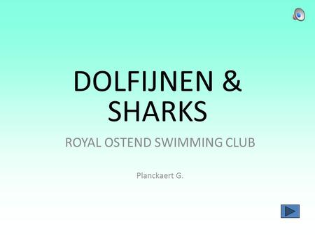 DOLFIJNEN & SHARKS ROYAL OSTEND SWIMMING CLUB Planckaert G.