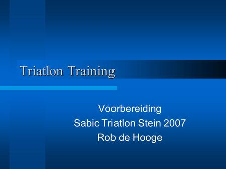 Triatlon Training Voorbereiding Sabic Triatlon Stein 2007 Rob de Hooge.