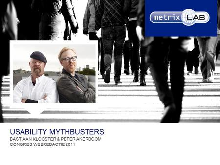 USABILITY MYTHBUSTERS BASTIAAN KLOOSTER & PETER AKERBOOM CONGRES WEBREDACTIE 2011.