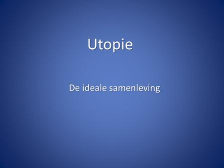 Utopie De ideale samenleving.
